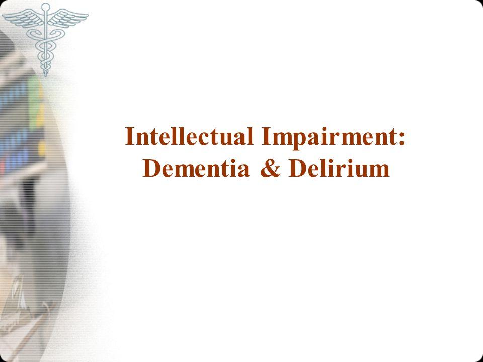 Intellectual Impairment: Dementia & Delirium