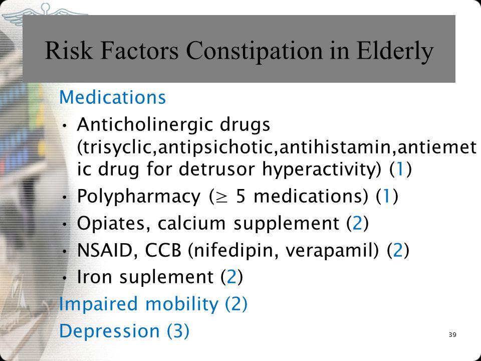 Medications Anticholinergic drugs (trisyclic,antipsichotic,antihistamin,antiemet ic drug for detrusor hyperactivity) (1) Polypharmacy (≥ 5 medications