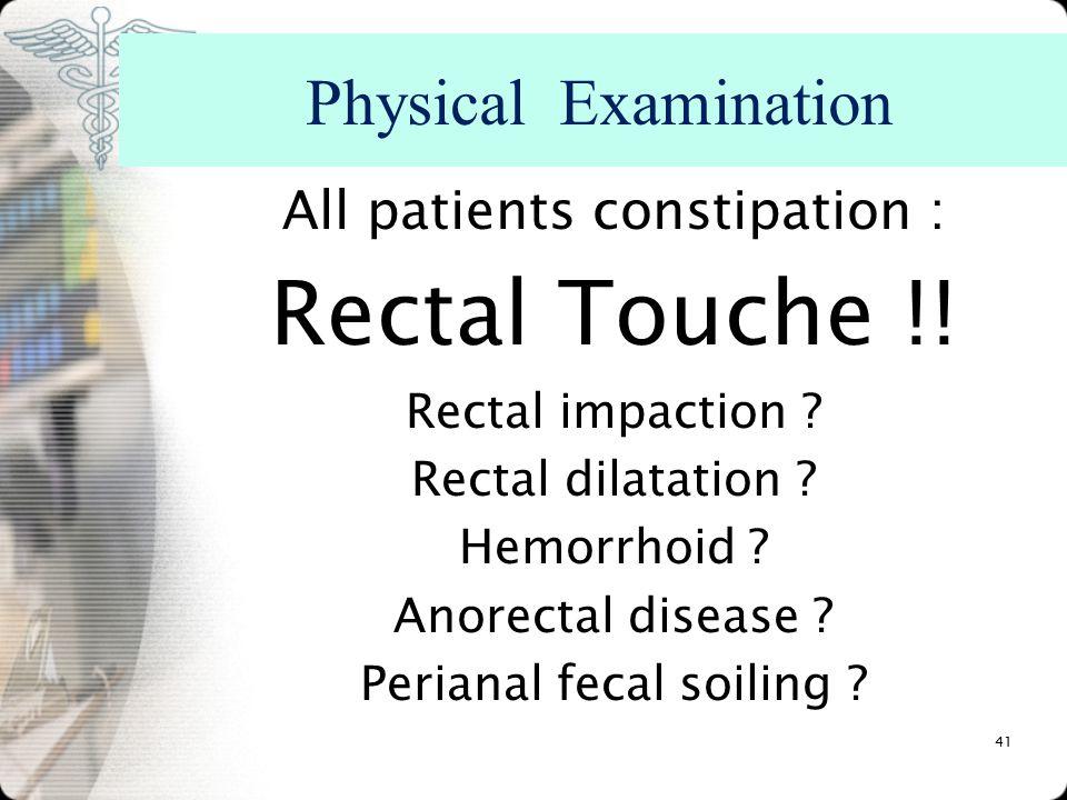 All patients constipation : Rectal Touche !.Rectal impaction .