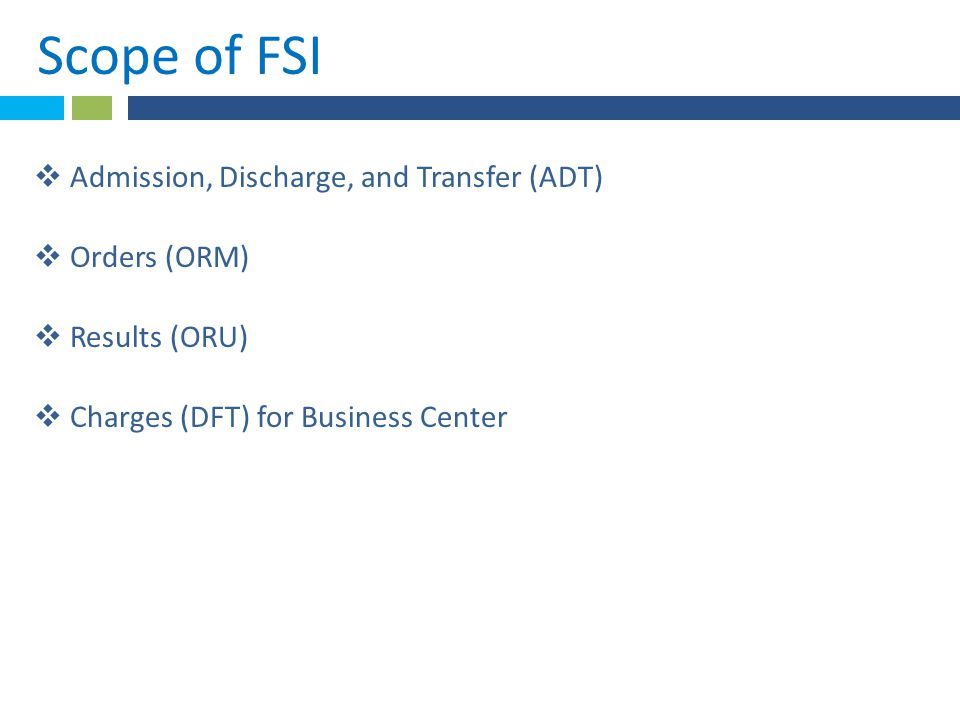 *Scope of FSI.  Admission, Discharge, and Transfer (ADT)  Orders (ORM)  Results (ORU)  Charges (DFT) for Business Center