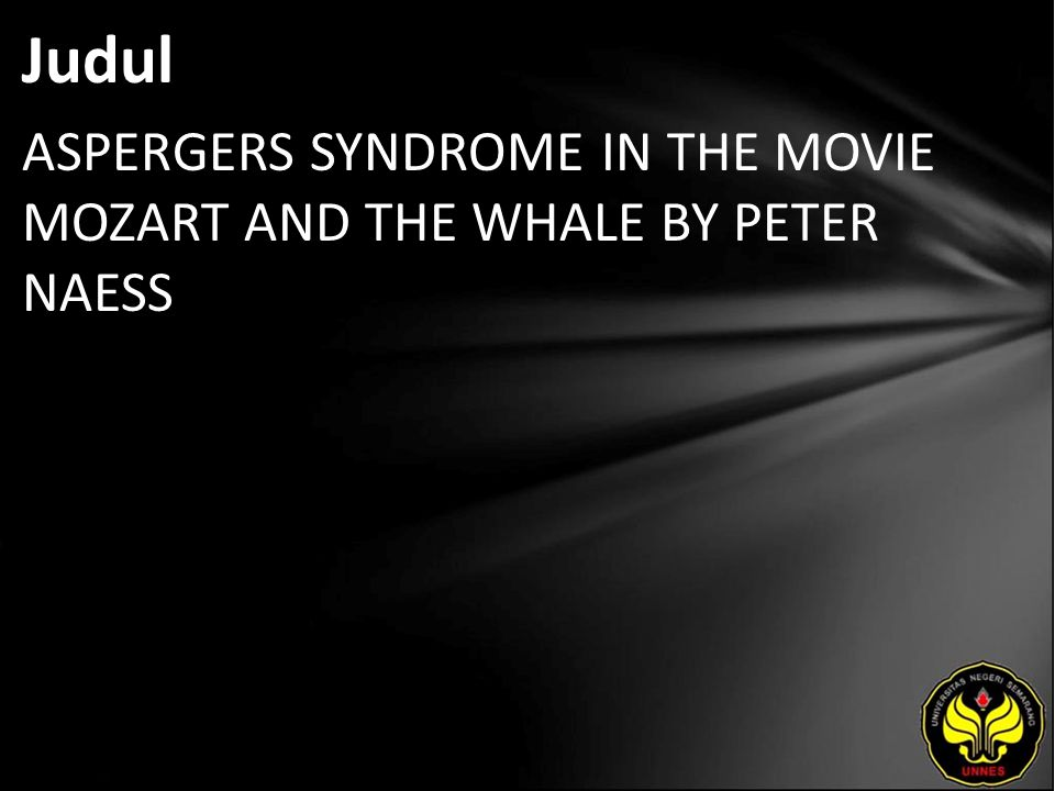 Judul ASPERGERS SYNDROME IN THE MOVIE MOZART AND THE WHALE BY PETER NAESS