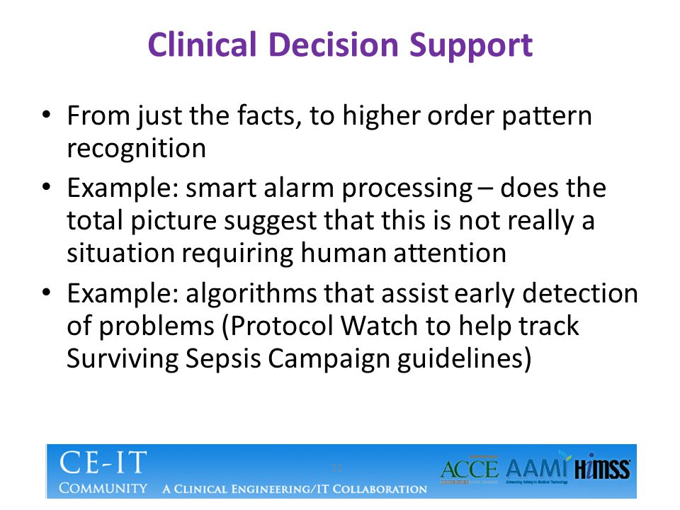 Clinical Decision Support From just the facts, to higher order pattern recognition Example: smart alarm processing – does the total picture suggest th