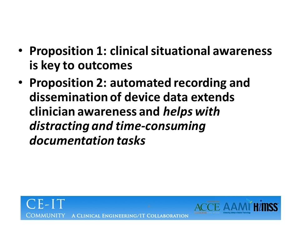 Proposition 1: clinical situational awareness is key to outcomes Proposition 2: automated recording and dissemination of device data extends clinician