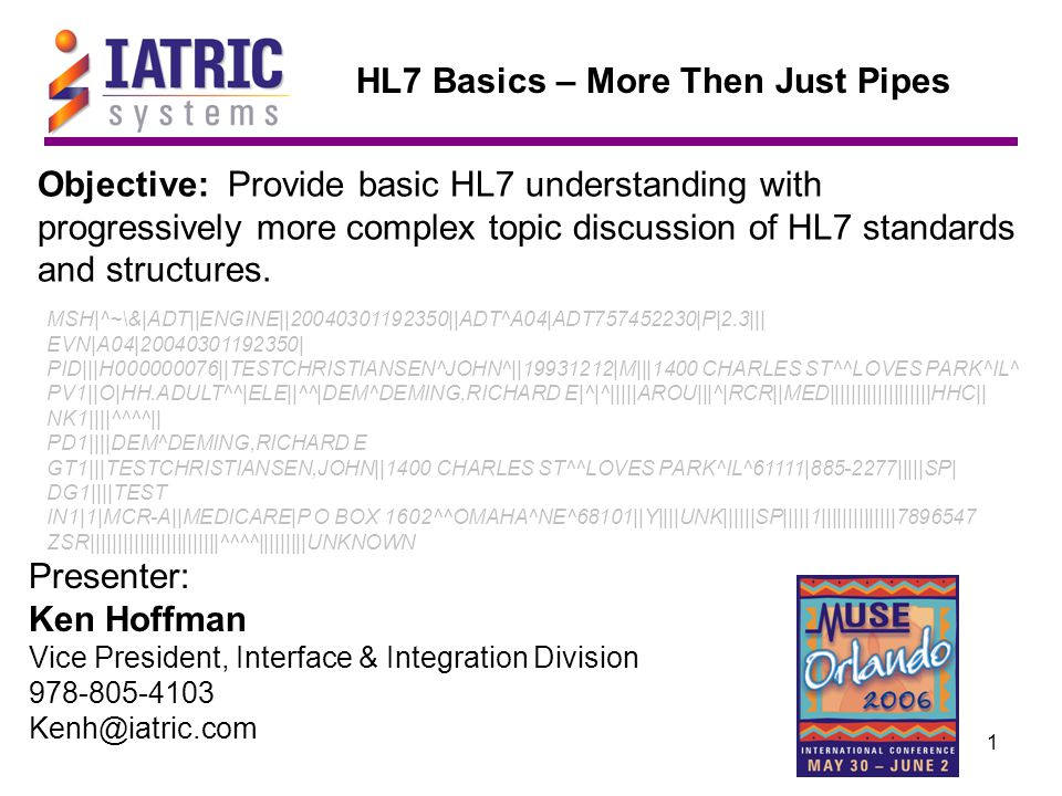 1 Objective: Provide basic HL7 understanding with progressively more complex topic discussion of HL7 standards and structures.