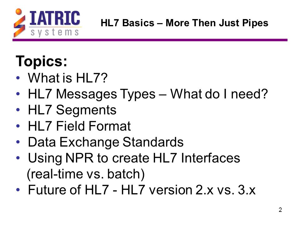 2 Topics: What is HL7. HL7 Messages Types – What do I need.