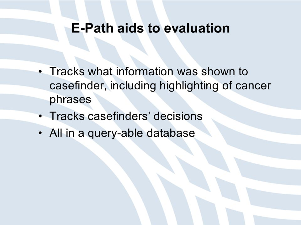 E-Path aids to evaluation Tracks what information was shown to casefinder, including highlighting of cancer phrases Tracks casefinders' decisions All in a query-able database