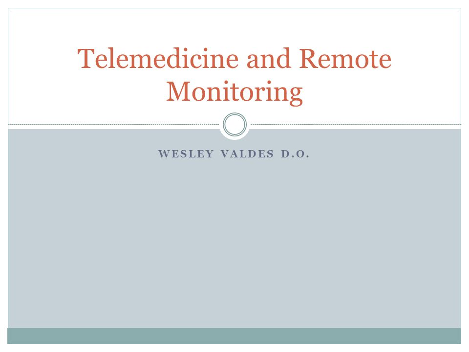 WESLEY VALDES D.O. Telemedicine and Remote Monitoring