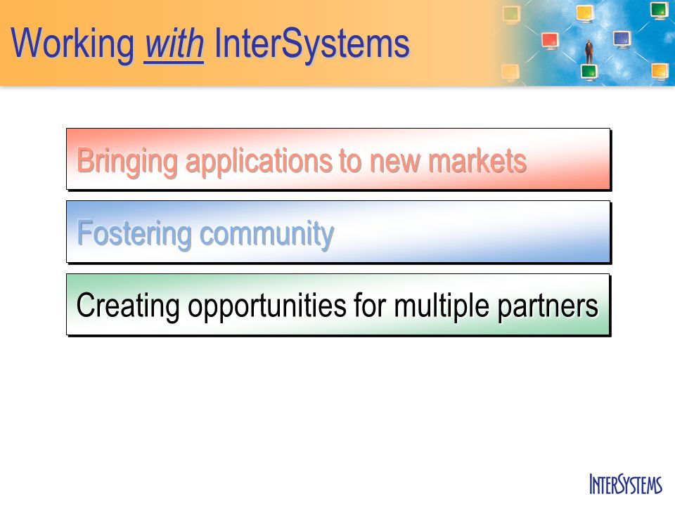 Working with InterSystems Creating opportunities for multiple partners