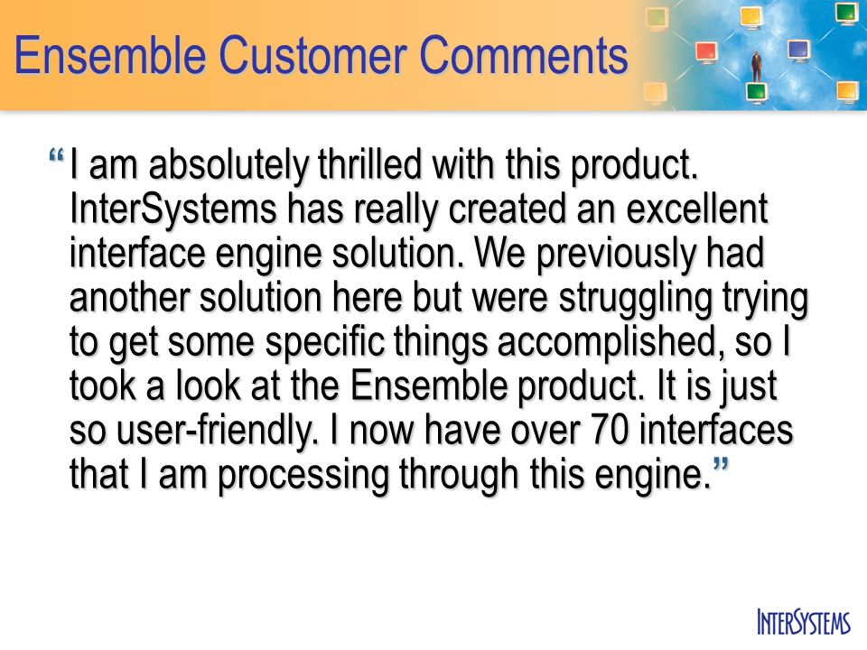Ensemble Customer Comments I am absolutely thrilled with this product.