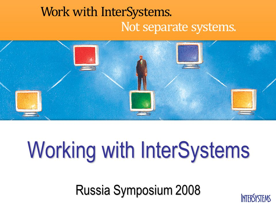 Working with InterSystems Russia Symposium 2008