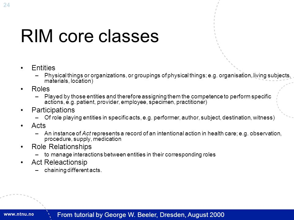 24 RIM core classes Entities –Physical things or organizations, or groupings of physical things; e.g.