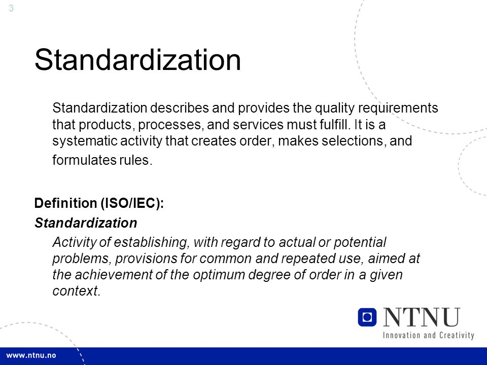 3 Standardization Standardization describes and provides the quality requirements that products, processes, and services must fulfill.