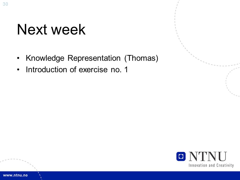 30 Next week Knowledge Representation (Thomas) Introduction of exercise no. 1