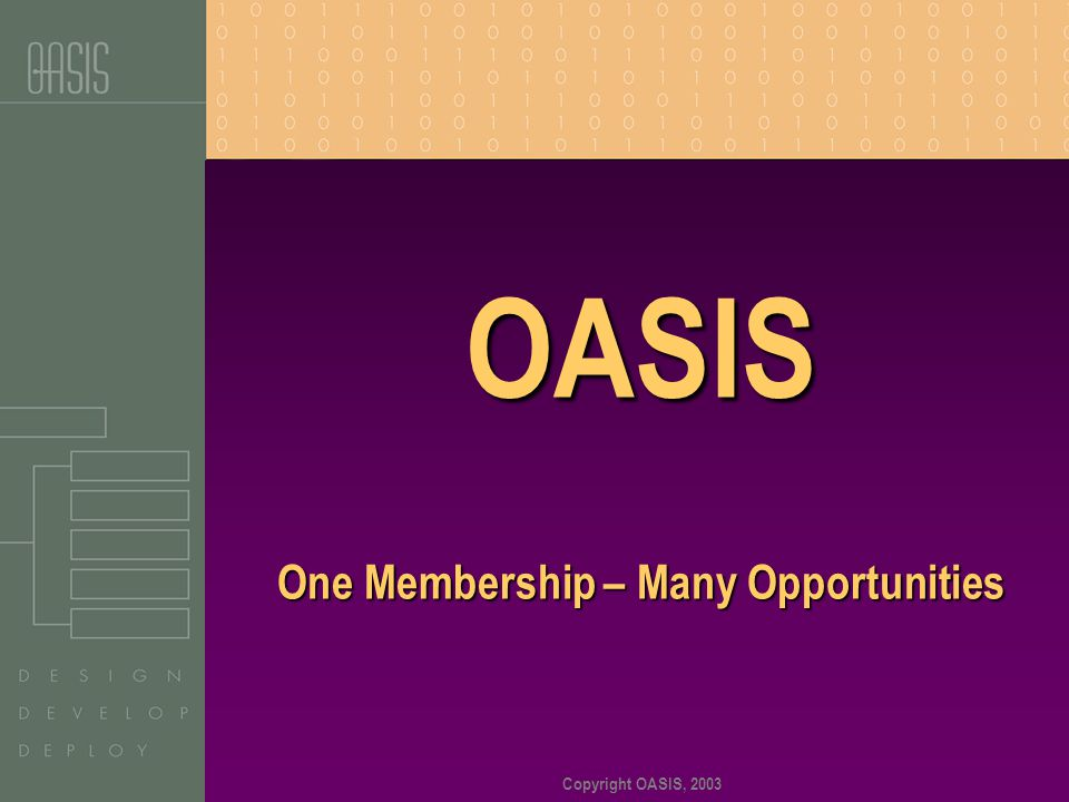 Copyright OASIS, 2003 OASIS One Membership – Many Opportunities