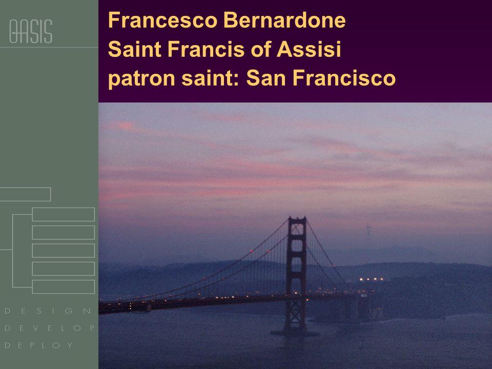 Copyright OASIS, 2003 Francesco Bernardone Saint Francis of Assisi patron saint: San Francisco