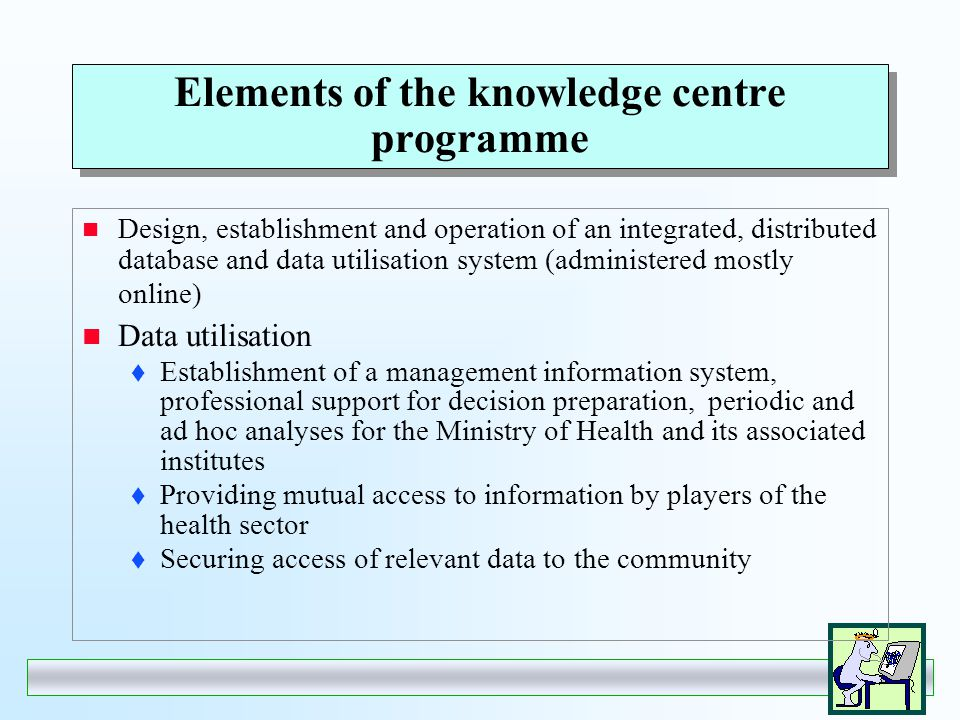 Goals of the knowledge centre programme Information arising in health care and determining health status should be organised into an integrated system