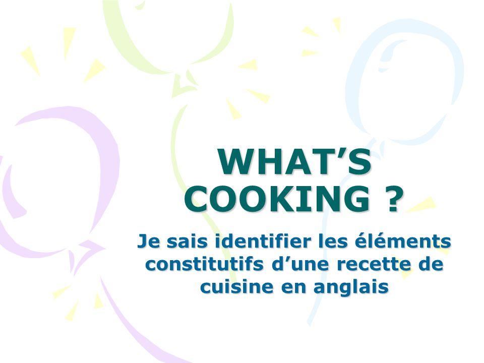 WHAT'S COOKING ? Je sais identifier les éléments constitutifs d'une recette de cuisine en anglais