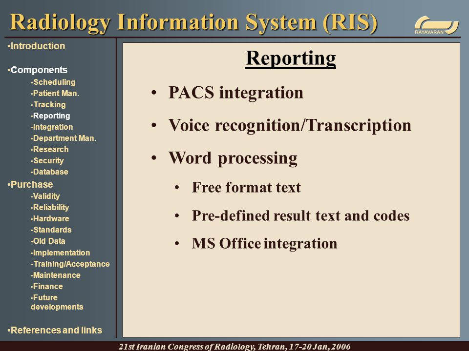 Reporting PACS integration Voice recognition/Transcription Word processing Free format text Pre-defined result text and codes MS Office integration Ra
