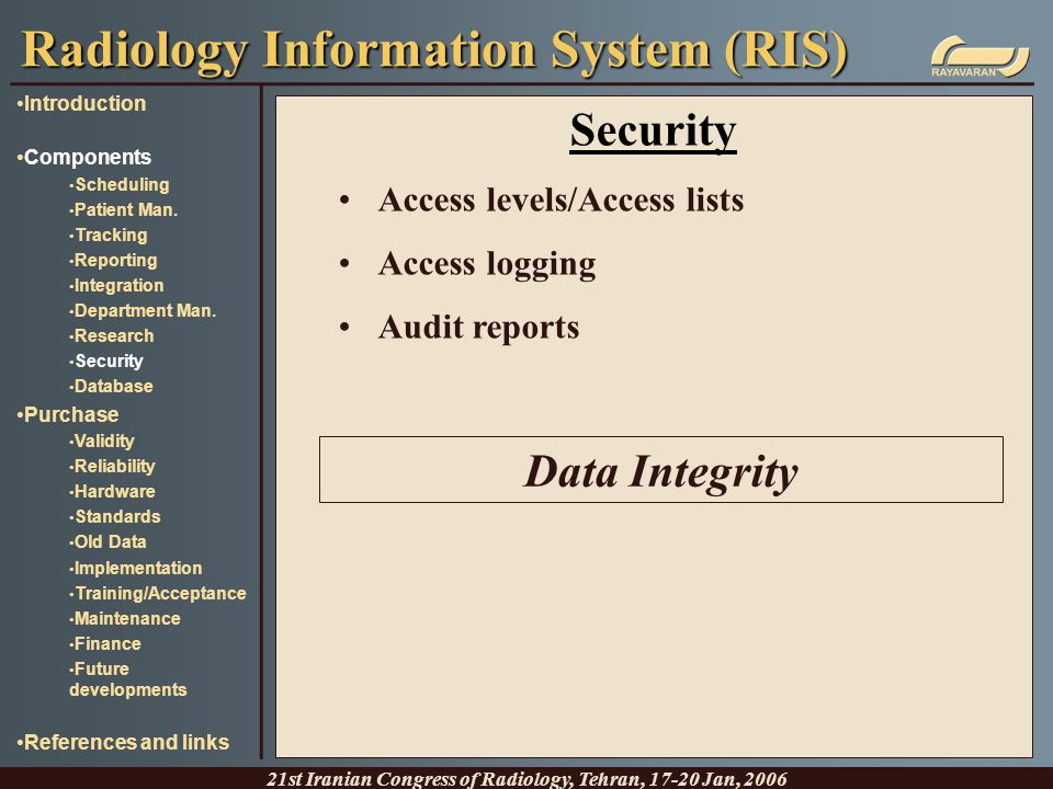 Security Access levels/Access lists Access logging Audit reports Radiology Information System (RIS) 21st Iranian Congress of Radiology, Tehran, 17-20