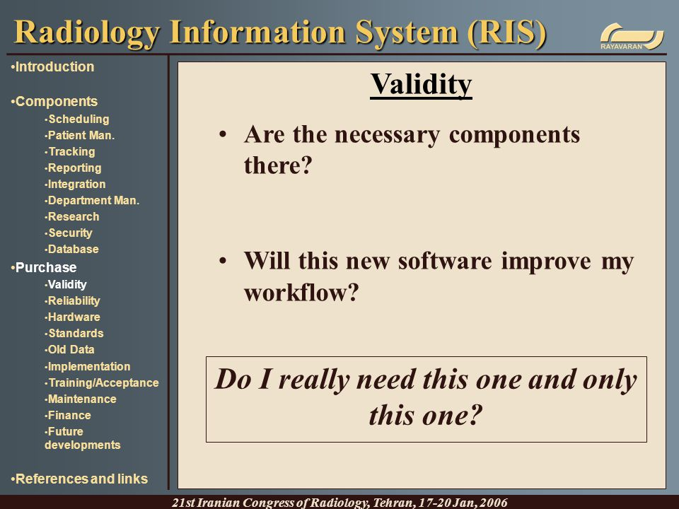 Validity Are the necessary components there? Will this new software improve my workflow? Radiology Information System (RIS) 21st Iranian Congress of R