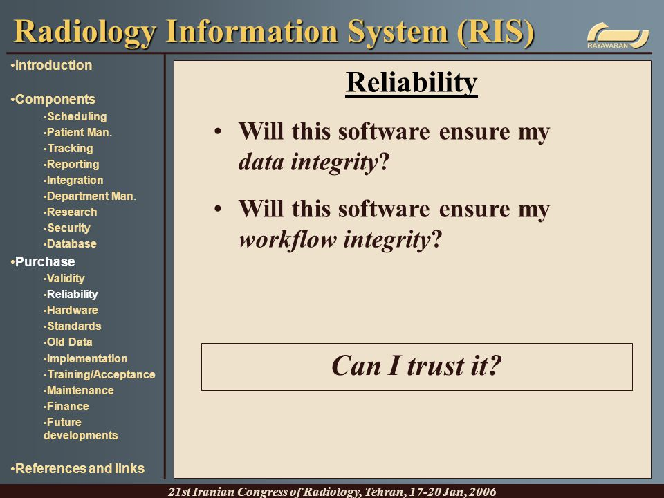 Reliability Will this software ensure my data integrity? Will this software ensure my workflow integrity? Radiology Information System (RIS) 21st Iran