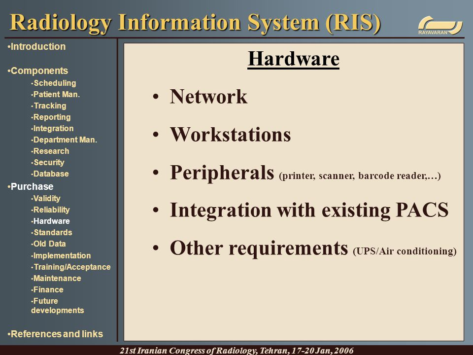 Hardware Network Workstations Peripherals (printer, scanner, barcode reader,…) Integration with existing PACS Other requirements (UPS/Air conditioning