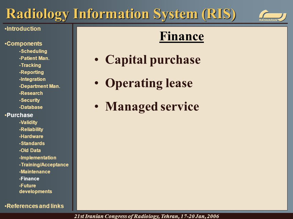 Finance Capital purchase Operating lease Managed service Radiology Information System (RIS) 21st Iranian Congress of Radiology, Tehran, 17-20 Jan, 200