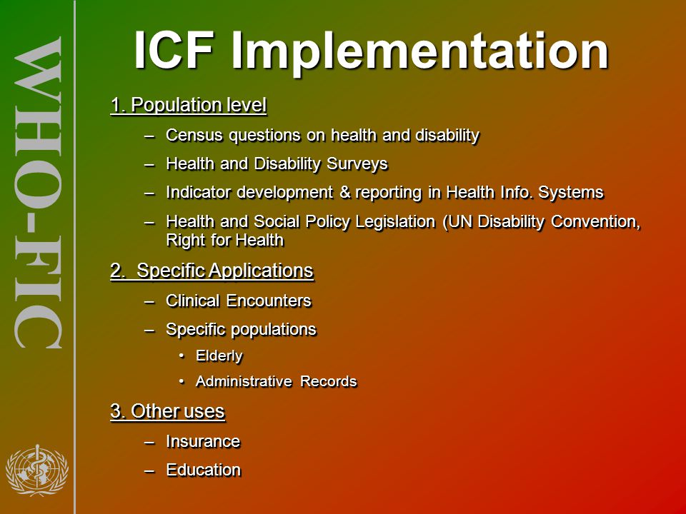WHO-FIC 1. Population level –Census questions on health and disability –Health and Disability Surveys –Indicator development & reporting in Health Inf