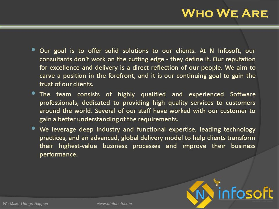 Who We Are Our goal is to offer solid solutions to our clients.