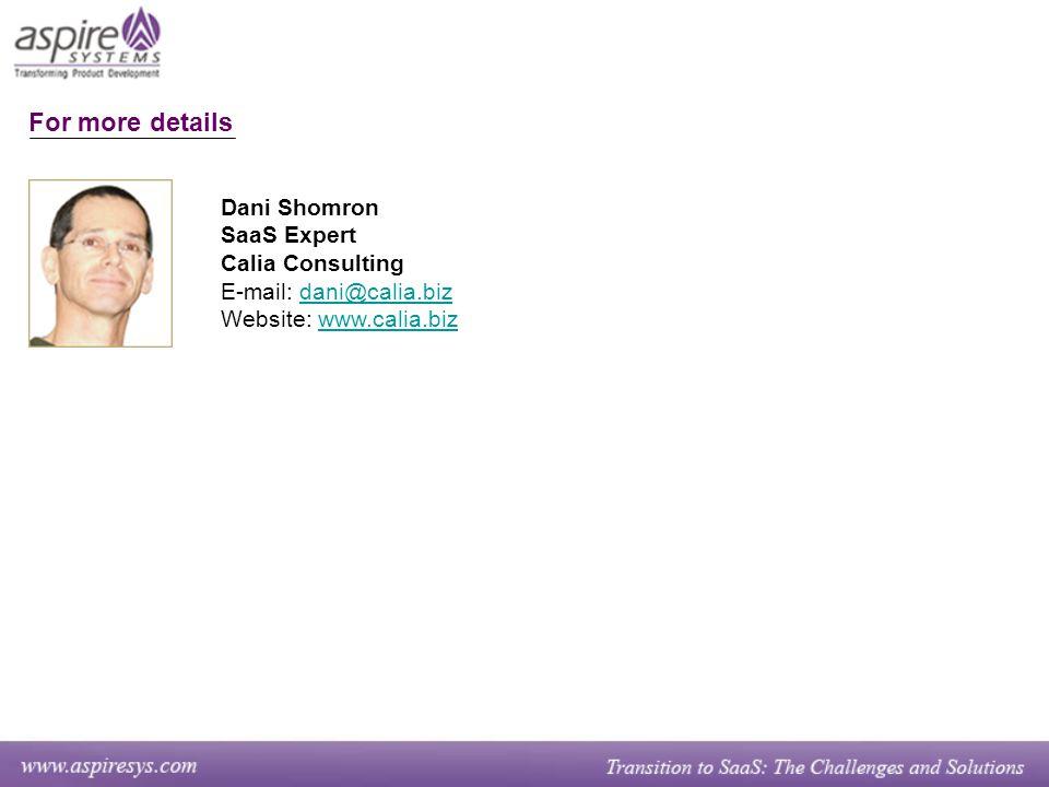 Dani Shomron SaaS Expert Calia Consulting E-mail: dani@calia.bizdani@calia.biz Website: www.calia.bizwww.calia.biz For more details