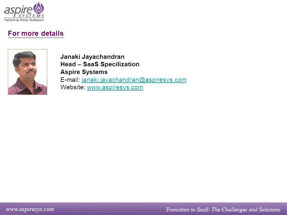 Janaki Jayachandran Head – SaaS Specilization Aspire Systems E-mail: janaki.jayachandran@aspiresys.comjanaki.jayachandran@aspiresys.com Website: www.aspiresys.comwww.aspiresys.com For more details