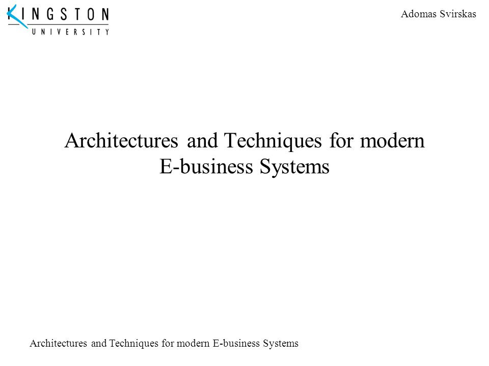 Adomas Svirskas Architectures and Techniques for modern E-business Systems