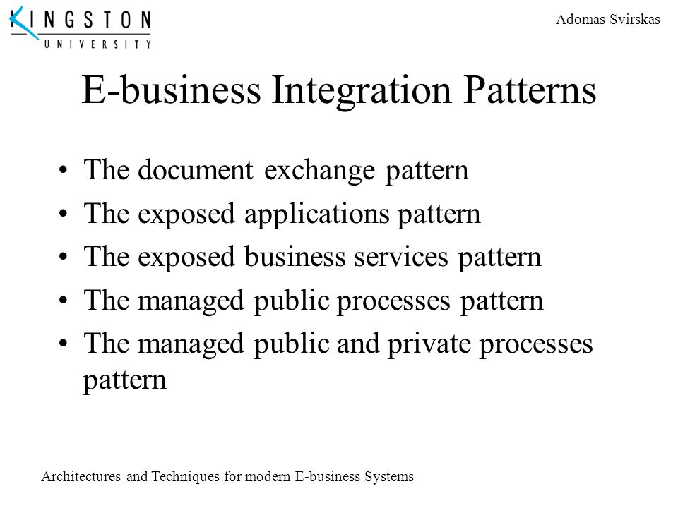 Adomas Svirskas Architectures and Techniques for modern E-business Systems E-business Integration Patterns The document exchange pattern The exposed a