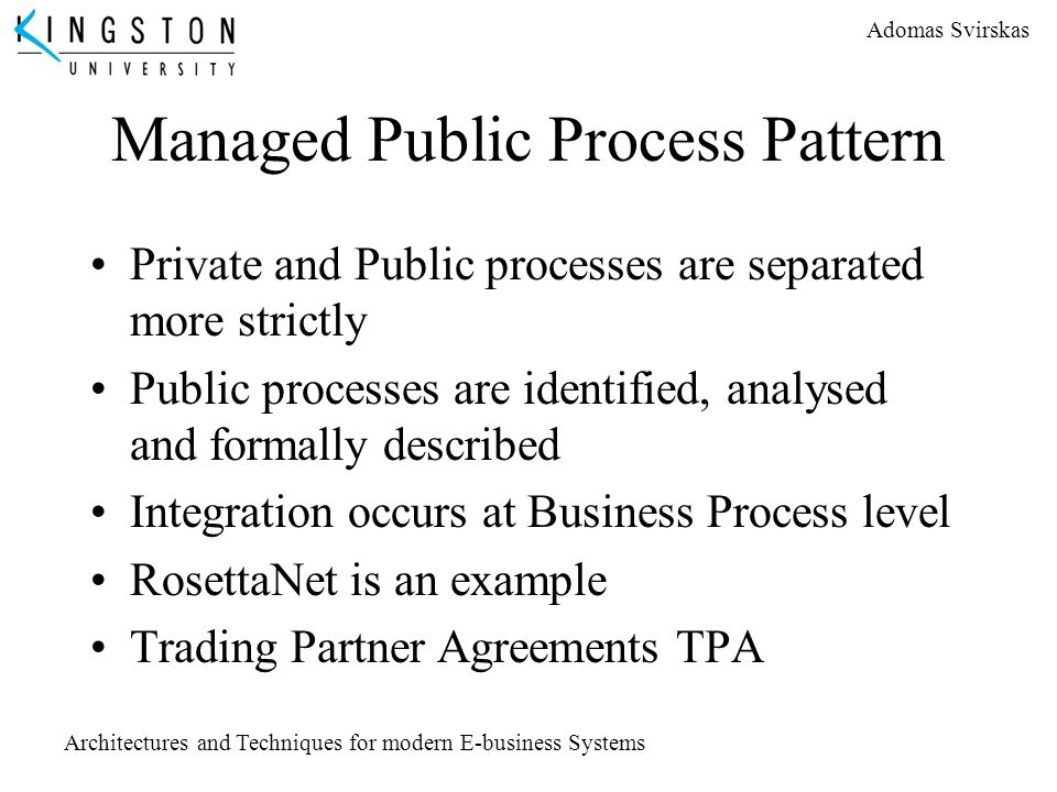 Adomas Svirskas Architectures and Techniques for modern E-business Systems Managed Public Process Pattern Private and Public processes are separated m