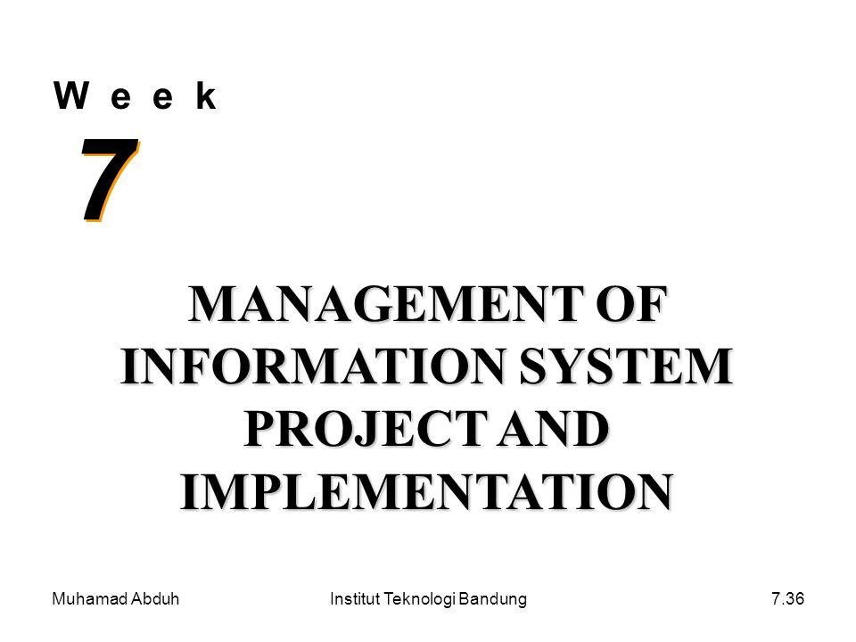 Muhamad AbduhInstitut Teknologi Bandung7.36 W e e k 7 7 MANAGEMENT OF INFORMATION SYSTEM PROJECT AND IMPLEMENTATION