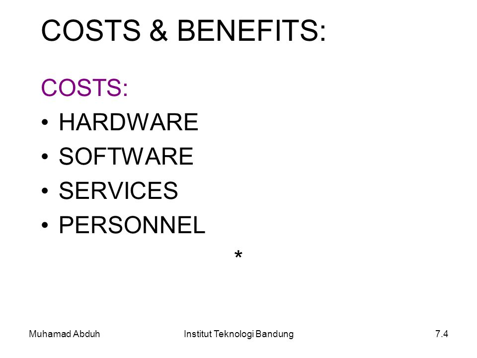Muhamad AbduhInstitut Teknologi Bandung7.4 COSTS: HARDWARE SOFTWARE SERVICES PERSONNEL * COSTS & BENEFITS: