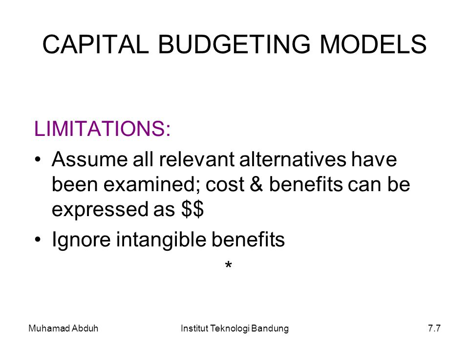 Muhamad AbduhInstitut Teknologi Bandung7.7 LIMITATIONS: Assume all relevant alternatives have been examined; cost & benefits can be expressed as $$ Ig