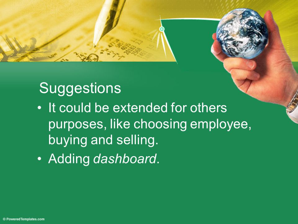 Suggestions It could be extended for others purposes, like choosing employee, buying and selling.