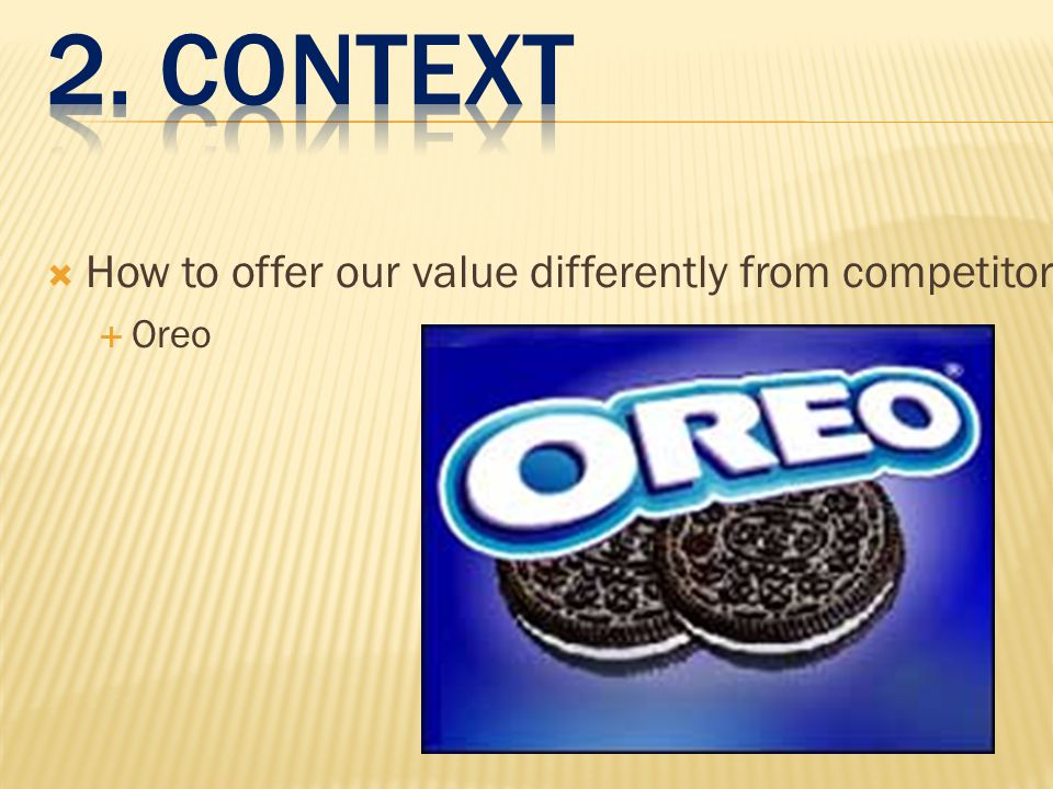  How to offer our value differently from competitors?  Oreo