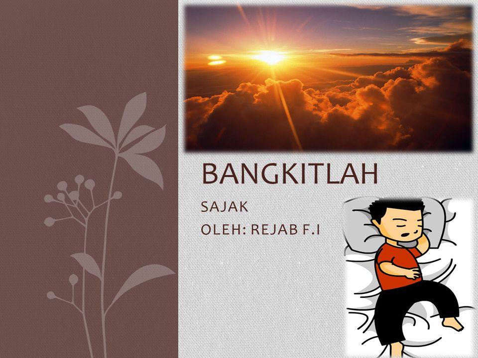 SAJAK OLEH: REJAB F.I BANGKITLAH