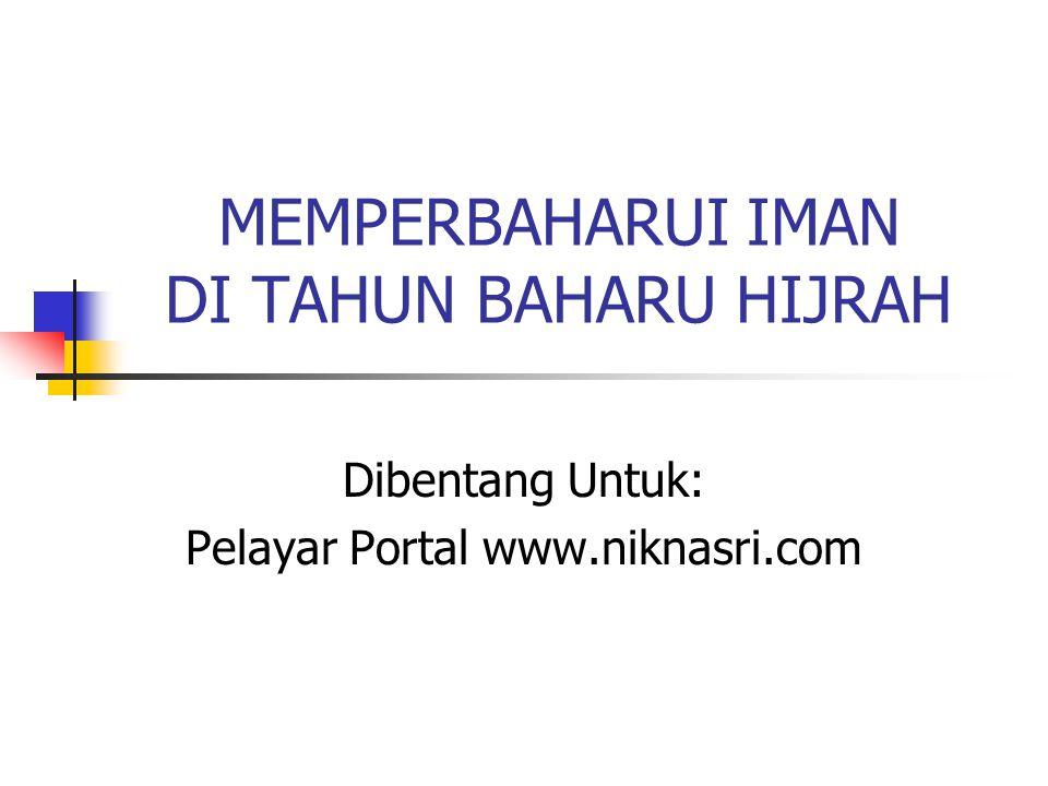 MEMPERBAHARUI IMAN DI TAHUN BAHARU HIJRAH Dibentang Untuk: Pelayar Portal www.niknasri.com