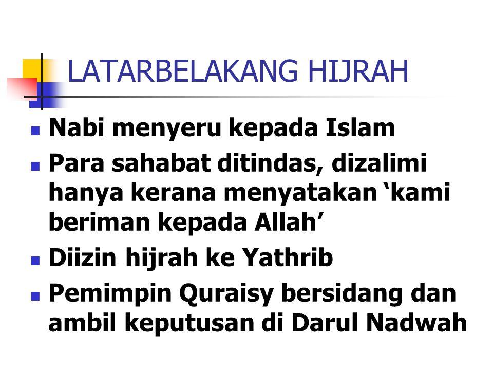 LATARBELAKANG HIJRAH Nabi menyeru kepada Islam Para sahabat ditindas, dizalimi hanya kerana menyatakan 'kami beriman kepada Allah' Diizin hijrah ke Yathrib Pemimpin Quraisy bersidang dan ambil keputusan di Darul Nadwah