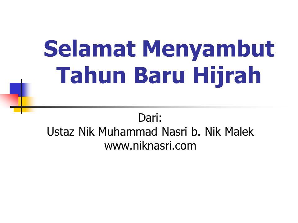 Selamat Menyambut Tahun Baru Hijrah Dari: Ustaz Nik Muhammad Nasri b. Nik Malek www.niknasri.com