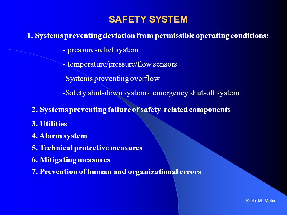 SAFETY SYSTEM Ricki M. Mulia 1. Systems preventing deviation from permissible operating conditions: - pressure-relief system - temperature/pressure/fl