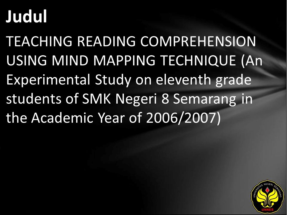 Judul TEACHING READING COMPREHENSION USING MIND MAPPING TECHNIQUE (An Experimental Study on eleventh grade students of SMK Negeri 8 Semarang in the Academic Year of 2006/2007)