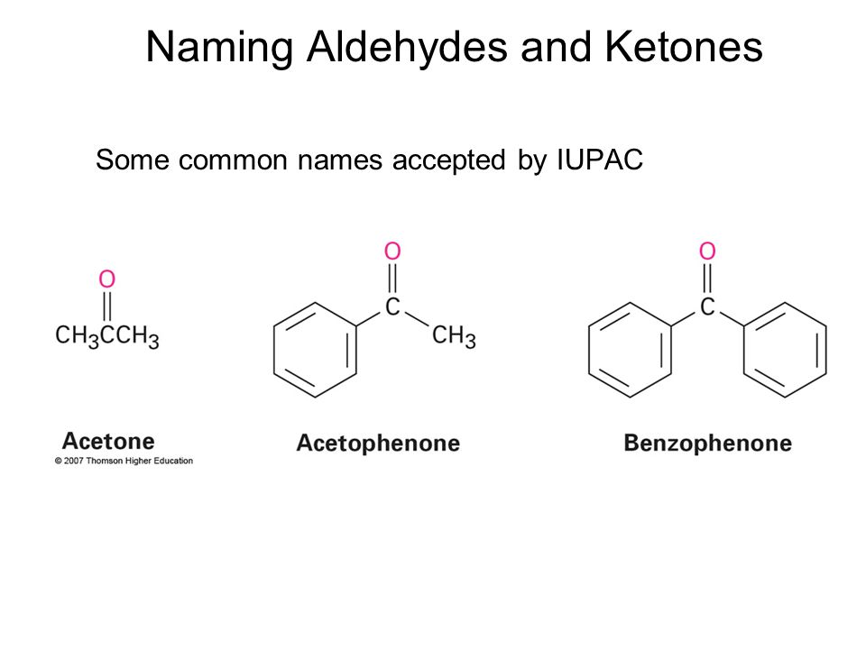 Naming Aldehydes and Ketones Some common names accepted by IUPAC