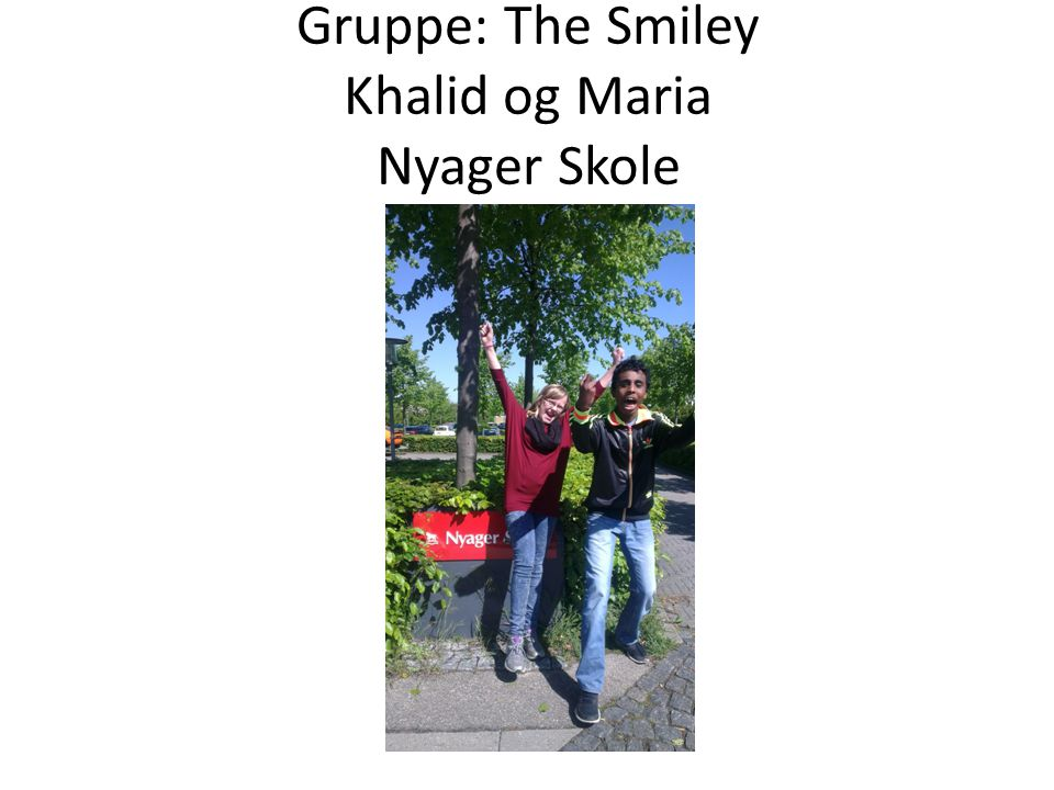 Gruppe: The Smiley Khalid og Maria Nyager Skole