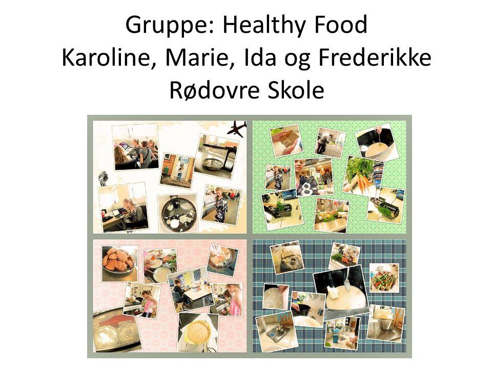 Gruppe: Healthy Food Karoline, Marie, Ida og Frederikke Rødovre Skole