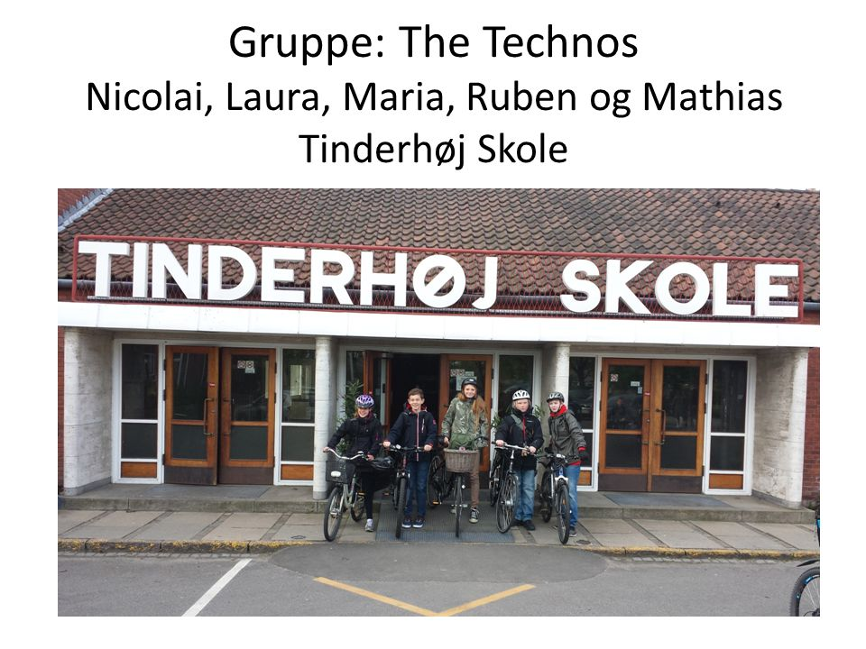 Gruppe: The Technos Nicolai, Laura, Maria, Ruben og Mathias Tinderhøj Skole