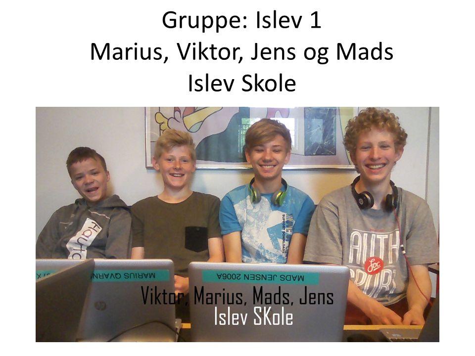 Gruppe: Islev 1 Marius, Viktor, Jens og Mads Islev Skole